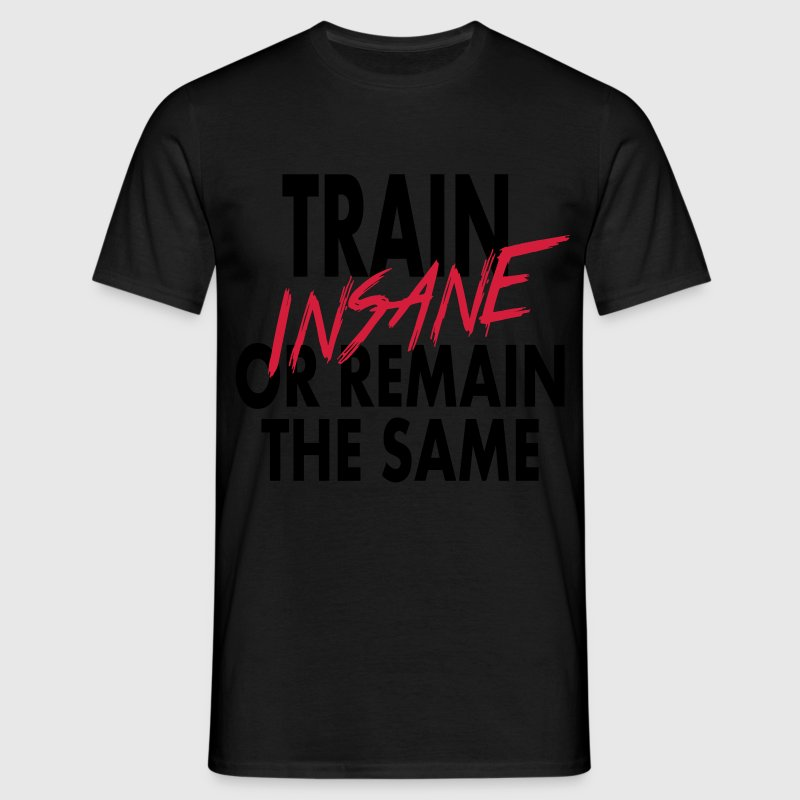 Train Insane Or Remain The Same! - Männer T-Shirt