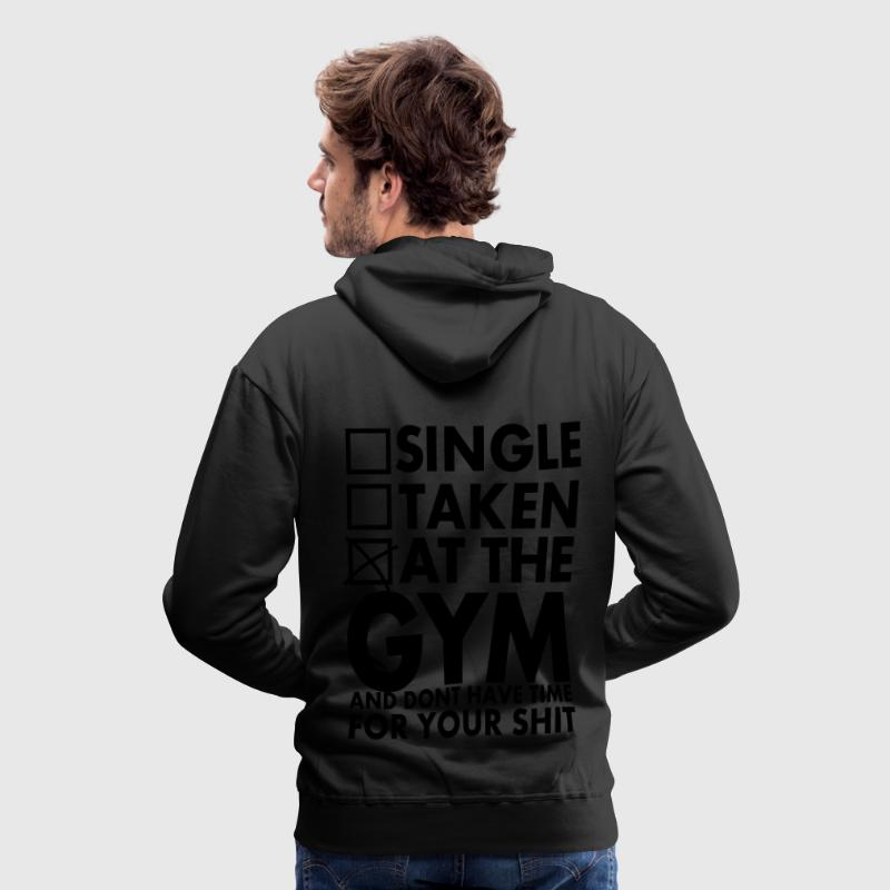 Single, Taken, At The Gym And Don´t Have Time - Felpa con cappuccio premium da uomo