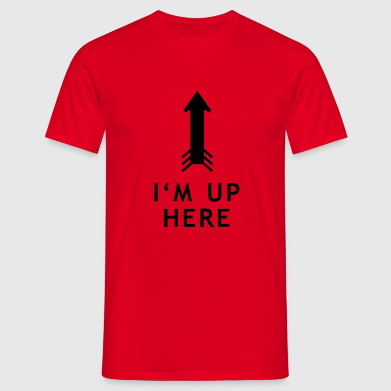 HM Murdock – I'm Up Here T-Shirts - Men's T-Shirt