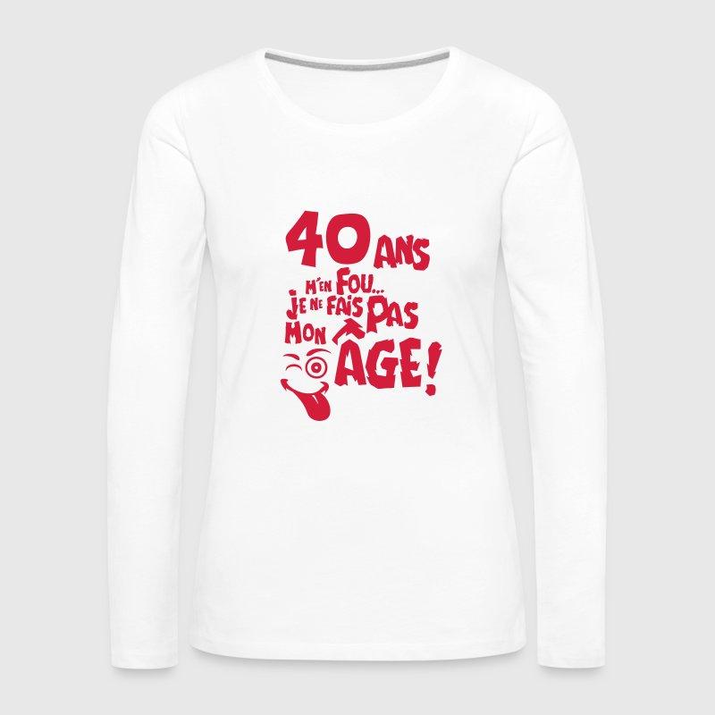 tee shirt manches longues 40 ans fais pas mon age anniversaire spreadshirt. Black Bedroom Furniture Sets. Home Design Ideas