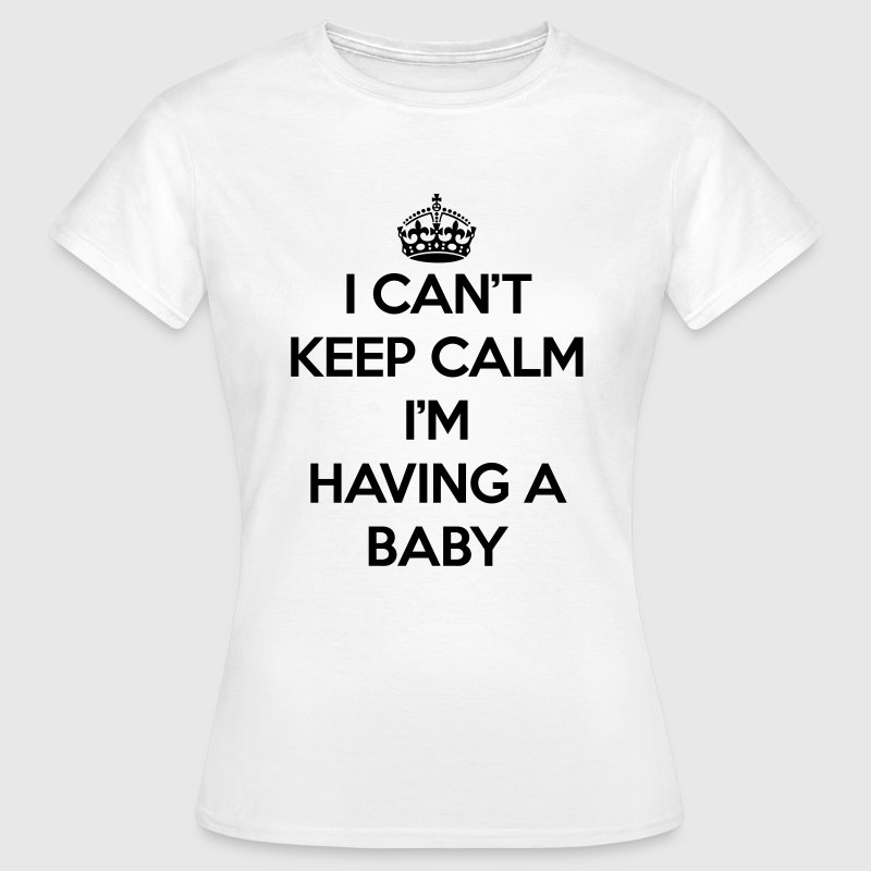 Keep Calm Having Baby T-Shirts - Women's T-Shirt