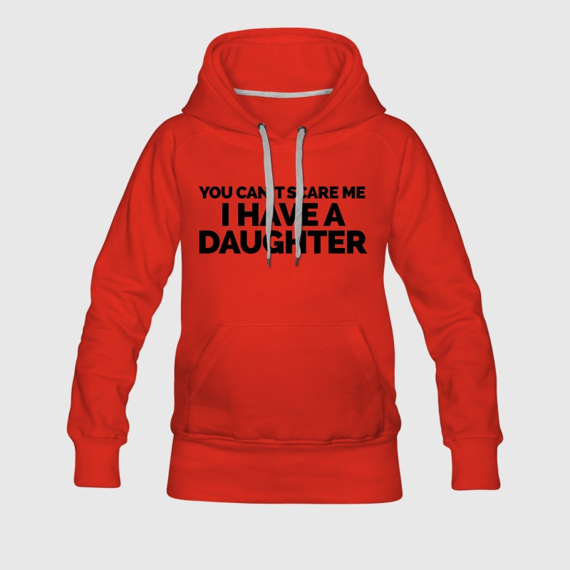 I Have A Daughter  Hoodies & Sweatshirts - Women's Premium Hoodie