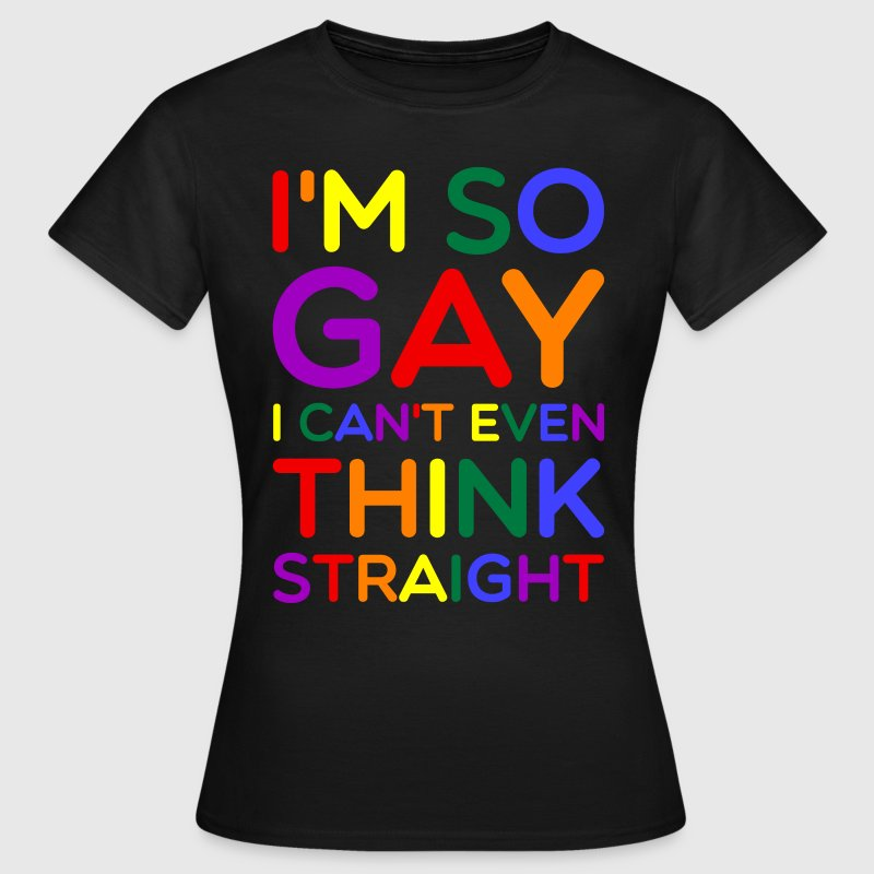 So Gay Can't Think Straight  - Pride Edition  Camisetas - Camiseta mujer