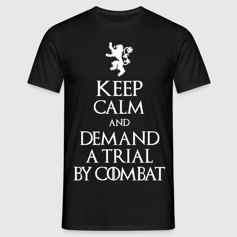 KEEP CALM AND DEMAND A TRIAL BY COMBAT T-Shirts - Men's T-Shirt