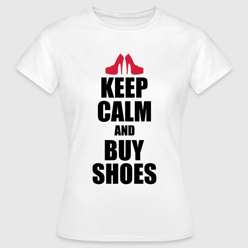 Keep calm and buy shoes T-Shirts - Frauen T-Shirt