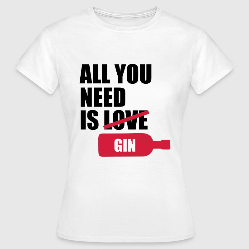 All you need is gin T-Shirts - Women's T-Shirt