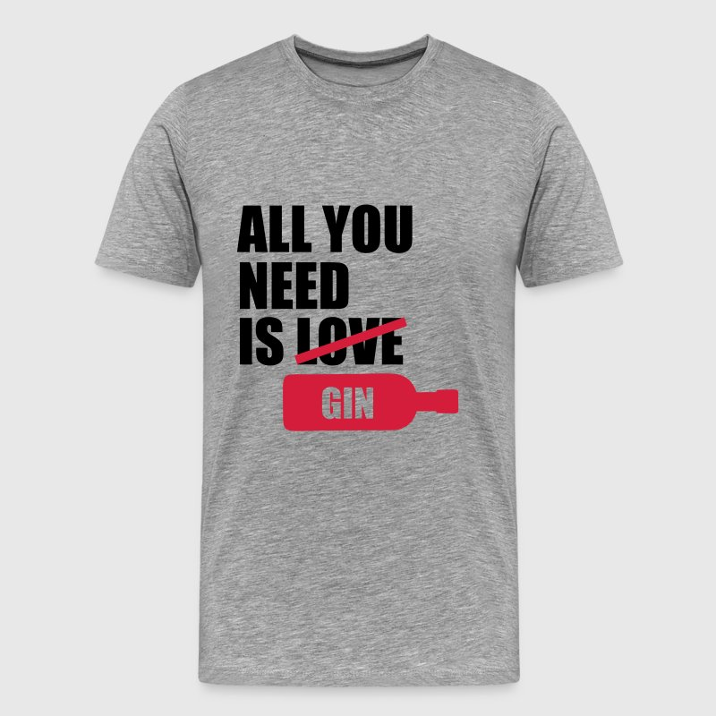 All you need is gin Tee shirts - T-shirt Premium Homme
