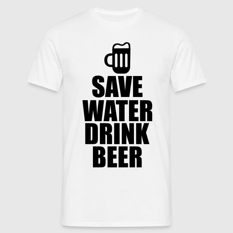 Alcohol Fun Shirt - Save water drink beer T-Shirts - Men's T-Shirt