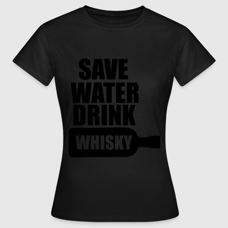 Alkohol Fun Shirt- Save Water drink Whisky T-Shirts - Frauen T-Shirt