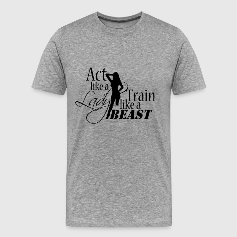 Girl Act like a lady train like a Beast T-Shirts - Men's Premium T-Shirt