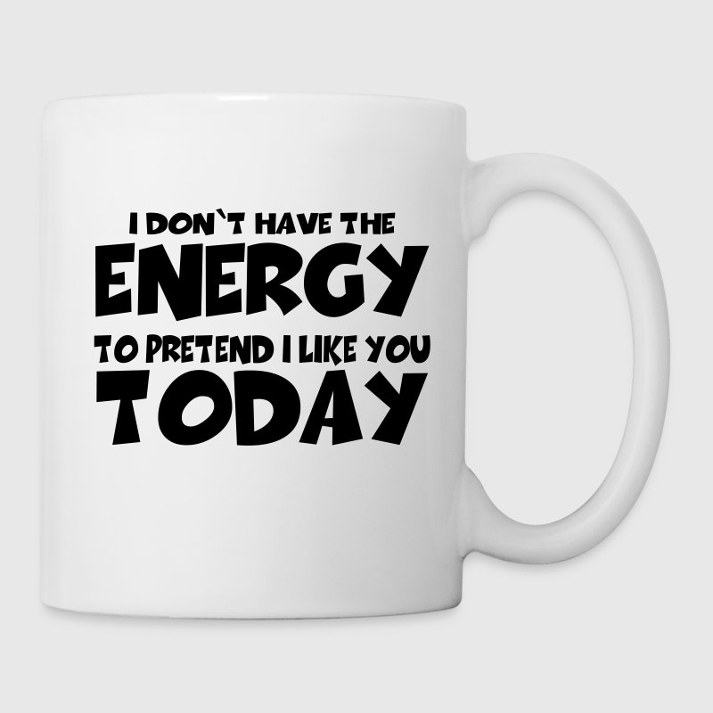 I don't have the energy to pretend I like you Bottles & Mugs - Mug