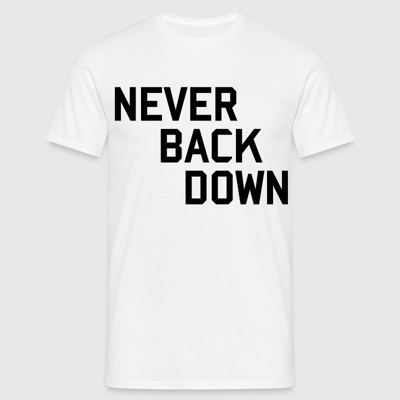 never back down T-Shirts - Men's T-Shirt