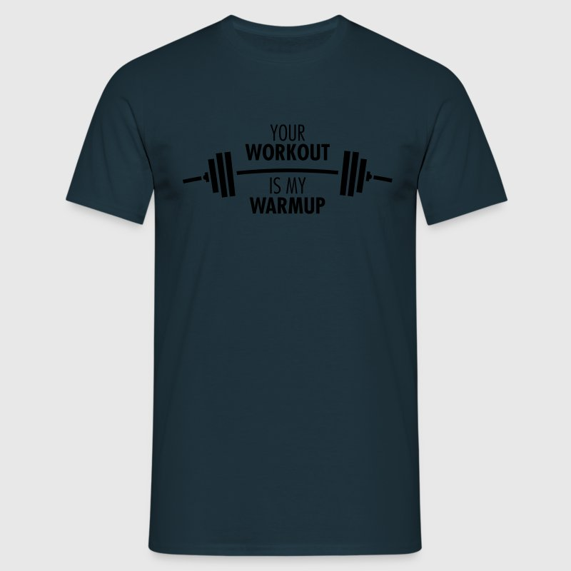 Your Workout Is My Warmup - Männer T-Shirt
