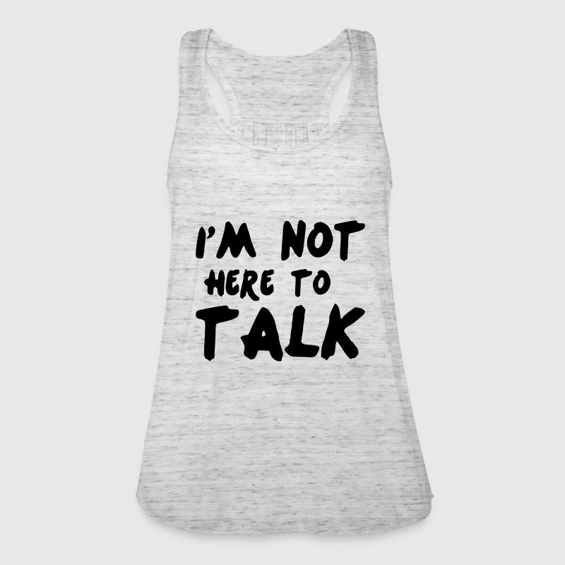 Im Not Here To Talk - Frauen Tank Top von Bella