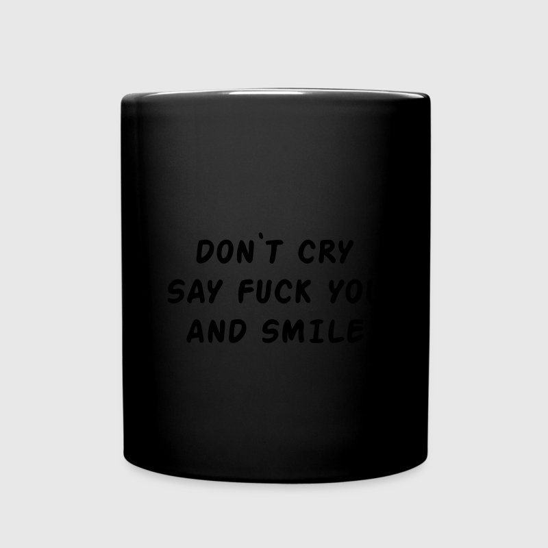 Don't cry say fuck you and smile Flaschen & Tassen - Tasse einfarbig