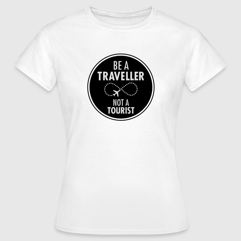 Be Traveller Not A Tourist Camisetas - Camiseta mujer