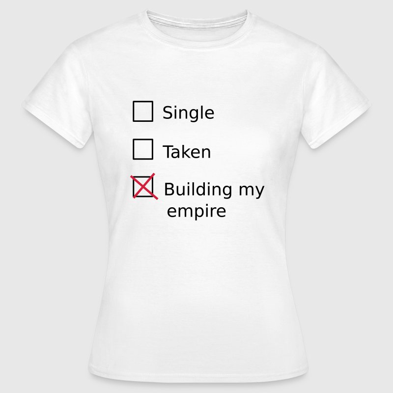 Single Taken Building my empire T-shirts - Dame-T-shirt