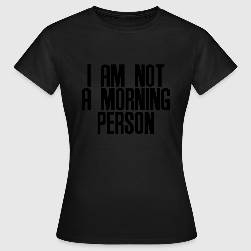 I am not a morning person T-shirts - Dame-T-shirt
