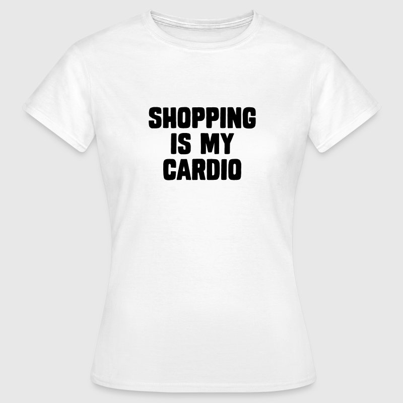 Shopping Is My Cardio Camisetas - Camiseta mujer