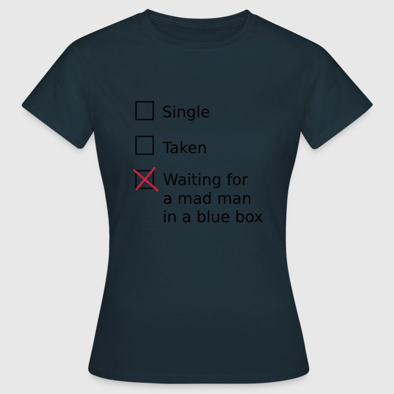Single Taken Waiting for a mad man in a blue box Tee shirts - T-shirt Femme