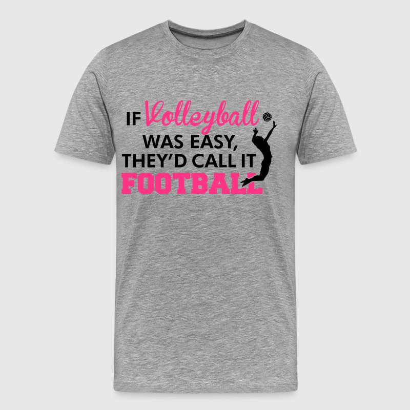 If Volleyball was easy, they'd call it football Camisetas - Camiseta premium hombre