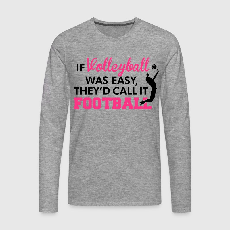 If Volleyball was easy, they'd call it football Long sleeve shirts - Men's Premium Longsleeve Shirt