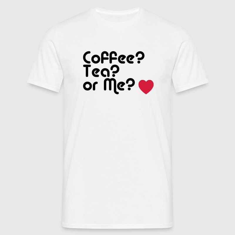 coffee tea or me T-Shirts - Men's T-Shirt