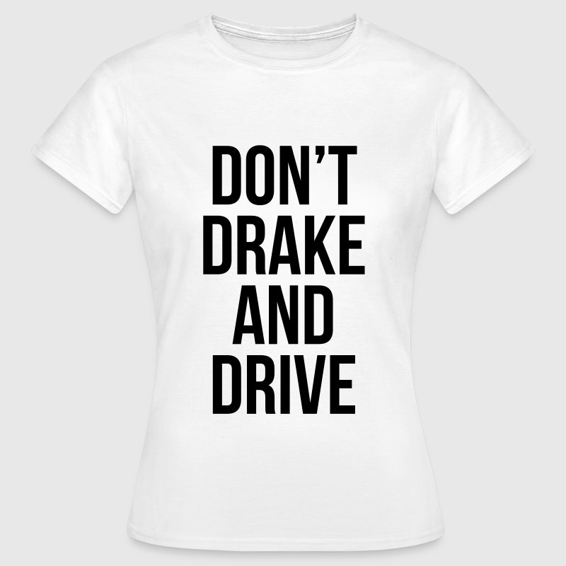 Don't drake and drive T-shirts - Vrouwen T-shirt