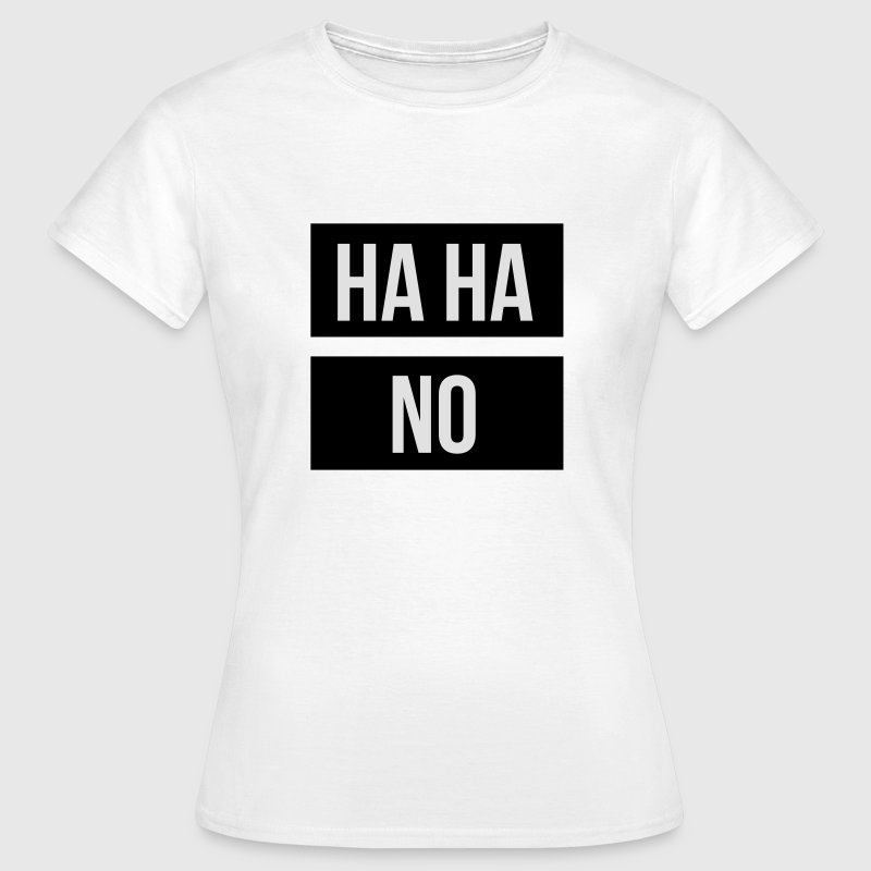 Ha ha no T-Shirts - Women's T-Shirt