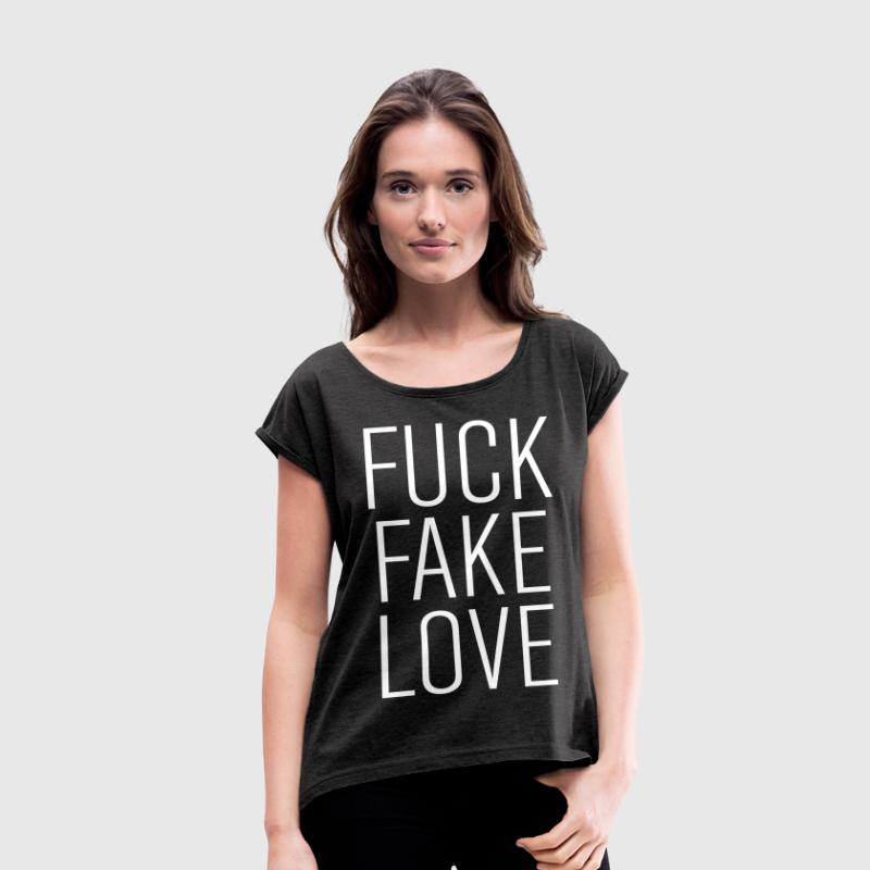 fuck fake love T-Shirts - Women's T-shirt with rolled up sleeves