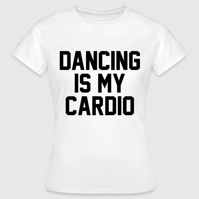 Dancing is my cardio T-Shirts - Frauen T-Shirt