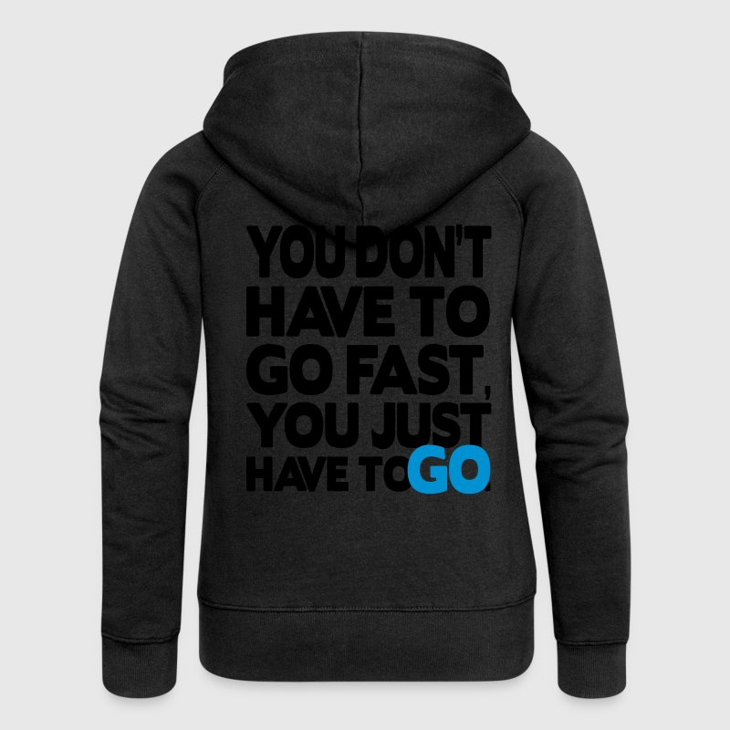 You don't have to go fast, you just have to go Hoodies & Sweatshirts - Women's Premium Hooded Jacket