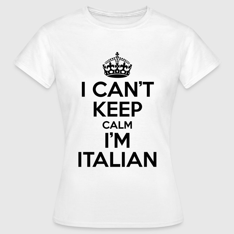 I can't keep calm i'm Italian Tee shirts - T-shirt Femme