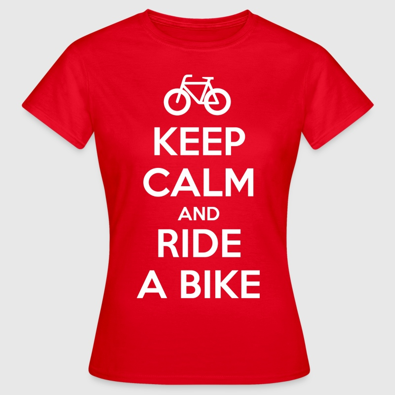 Keep Calm and Ride a Bike T-Shirts - Women's T-Shirt