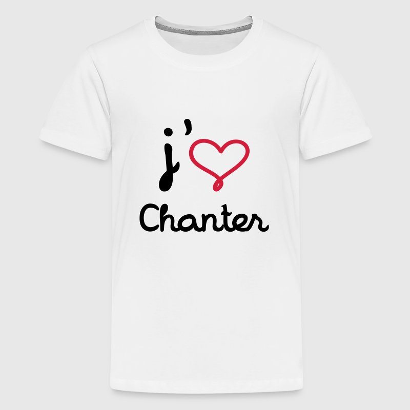 J'aime chanter Shirts - Teenage Premium T-Shirt