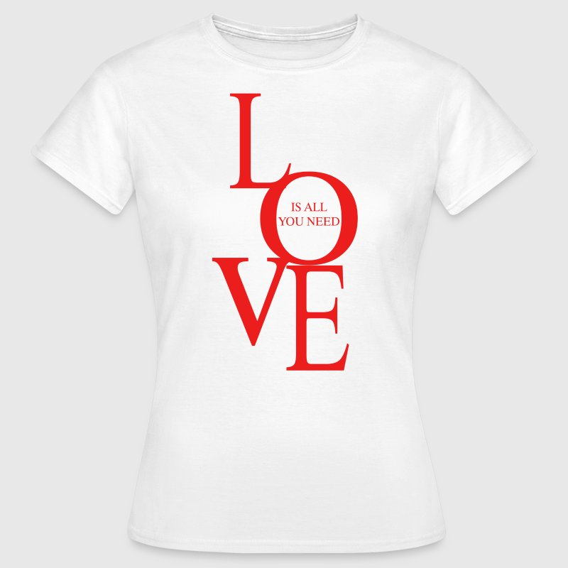 Love is all you need Tee shirts - T-shirt Femme
