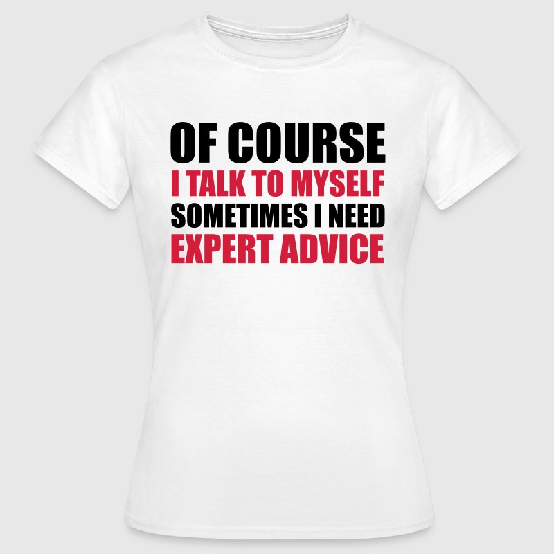 Expert Advice T-Shirts - Frauen T-Shirt