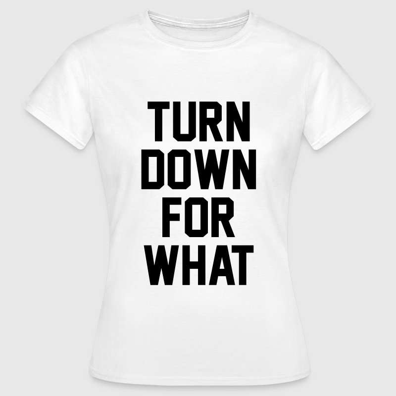 Turn down for what Camisetas - Camiseta mujer