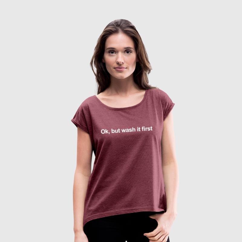 OK, BUT WASH IT FIRST T-Shirts - Women's T-shirt with rolled up sleeves