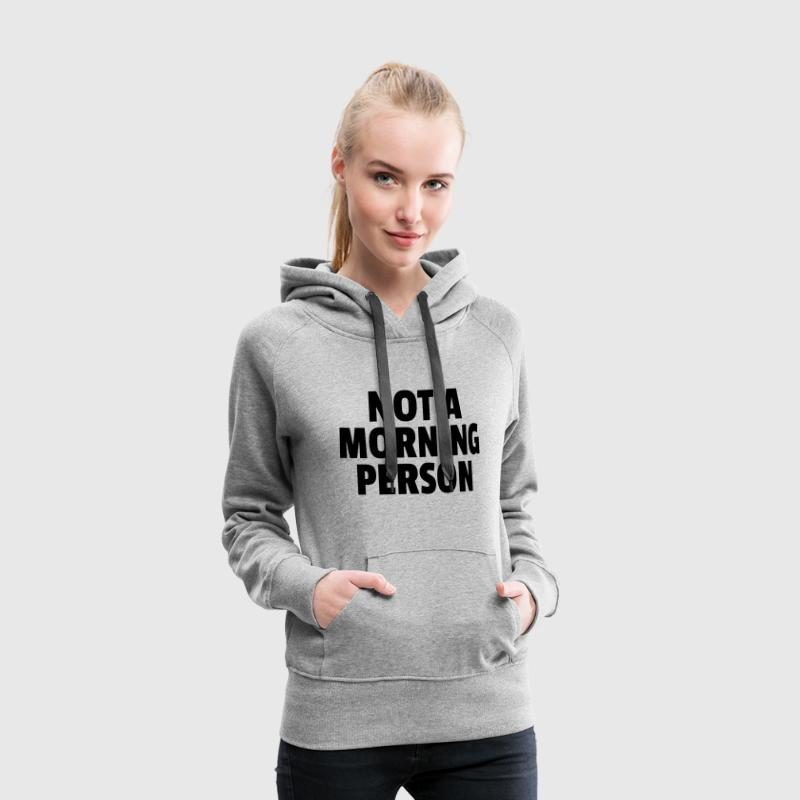 Not A Morning Person Pullover & Hoodies - Frauen Premium Hoodie