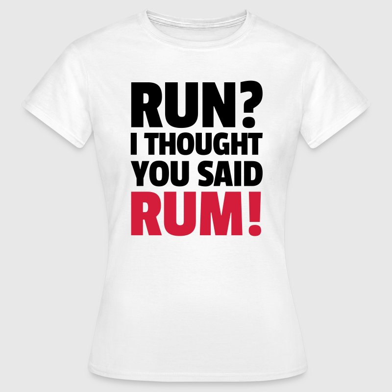 Run? T-Shirts - Women's T-Shirt