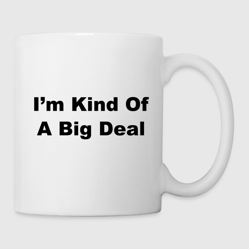 I'm Kind of a Big Deal Bottles & Mugs - Mug