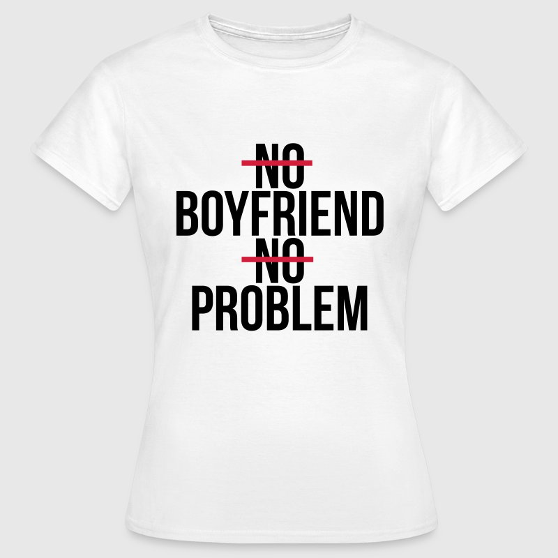 No boyfriend no problem T-shirts - Dame-T-shirt