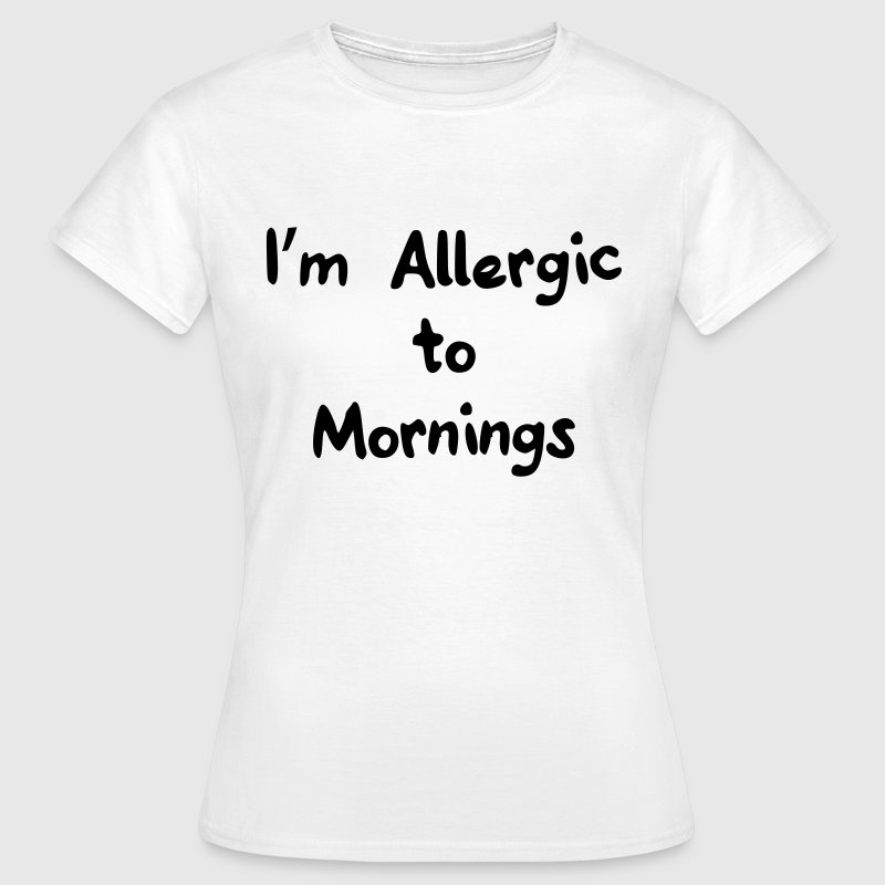 I'm allergic to mornings T-Shirts - Women's T-Shirt