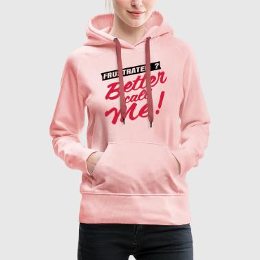 Better Call Me_V1 T-Shirts - Frauen Premium Hoodie