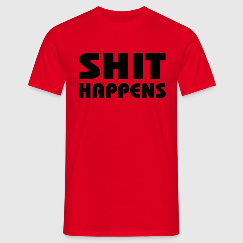 Shit happens Tee shirts - T-shirt Homme