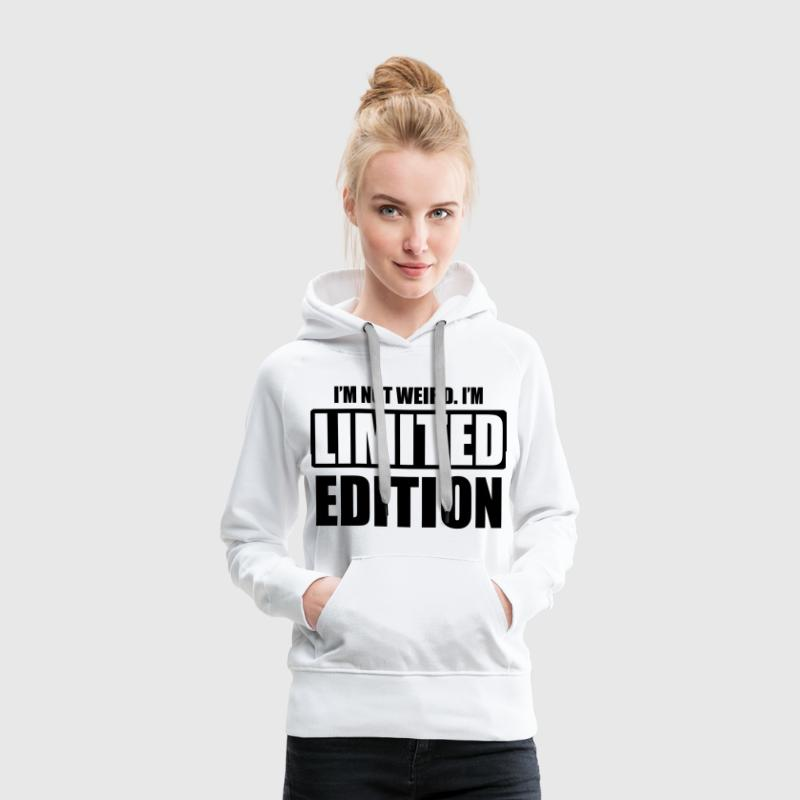I'm not weird, I'm limited edition Pullover & Hoodies - Frauen Premium Hoodie