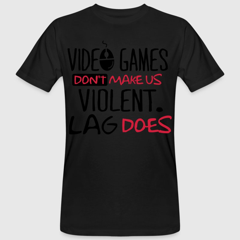 Video Games don't make us violent. Lag does! T-shirts - Ekologisk T-shirt herr