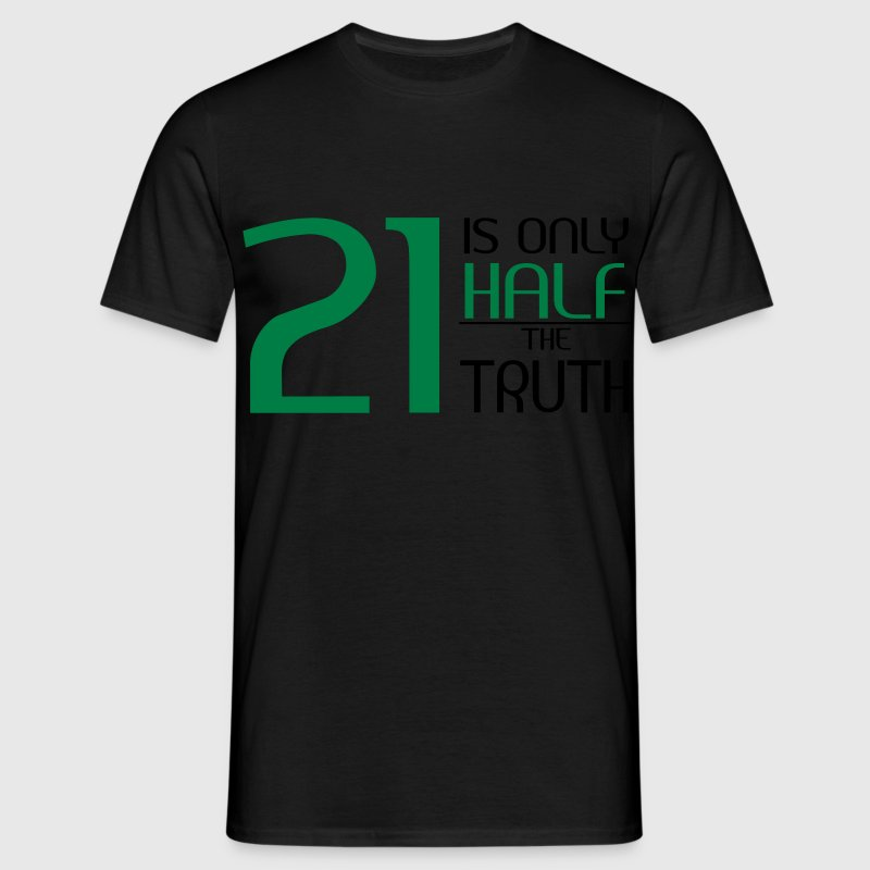 21 is only half the truth Magliette - Maglietta da uomo