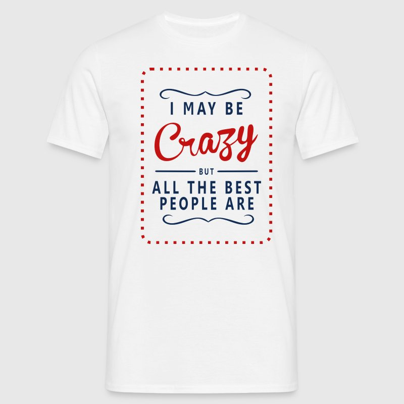 I may be Crazy v2 T-Shirts - Men's T-Shirt